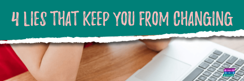4 Lies that Keep you from Changing for the better