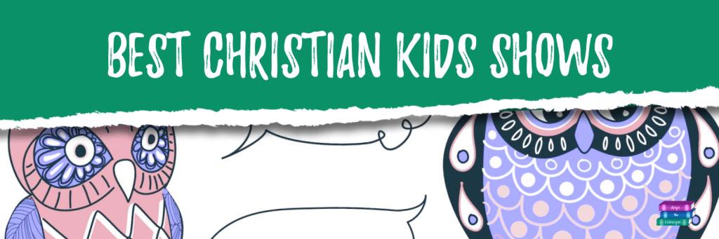 Best Christian Kids shows