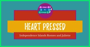 Heart Pressed, Independence Islands Romeo and Juliette