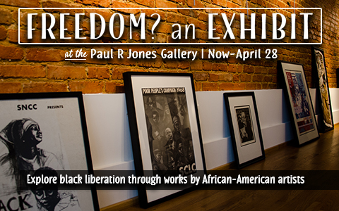 the walls of an art gallery with the words, Freedom? an Exhibit at the Paul R. Jones Gallery, now through April 28. Explore black liberation through works by African-American artists.