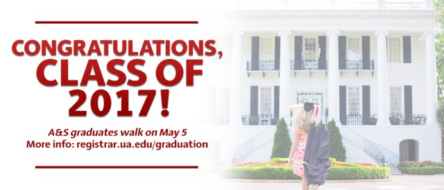 banner with the words congratulations, class of 2017! A&S graduates walk on May 5. More information at http://registrar.ua.edu/graduation
