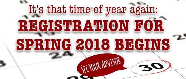 Banner with the words It's that time of year again: Registration for Spring 2018 begins; See your advisor