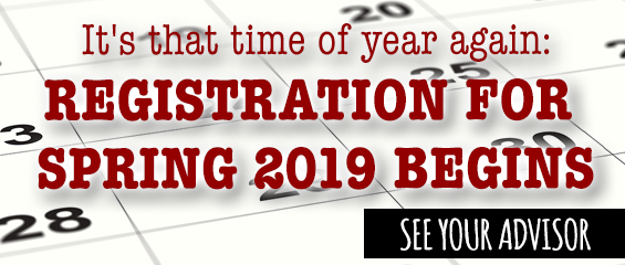 Banner with the words It's that time of year again: Registration for Spring 2019 Begins; See Your Advisor