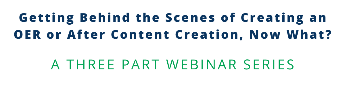 Getting Behind the Scenes of Creating an OER or After Content Creation, Now What?