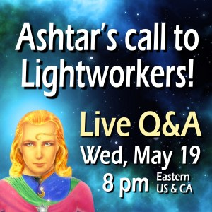 Ashtar's Call to Lightworkers!