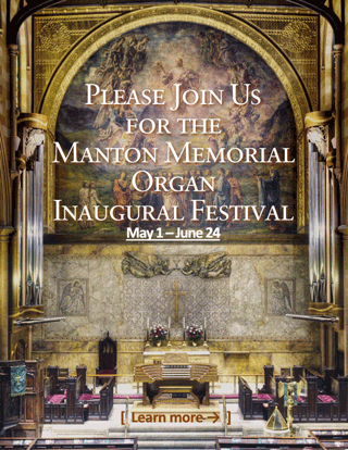 Please Join Us for the Manton Memorial Organ Inaugural Festival, May 1 through June 24. Click here to learn more.
