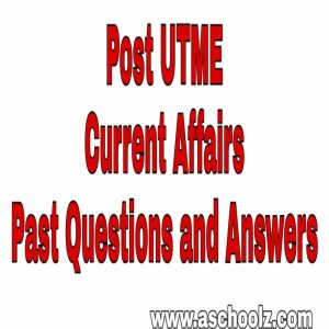 ALL Post UTME Current Affairs Past Questions And Answers 2019/2020
