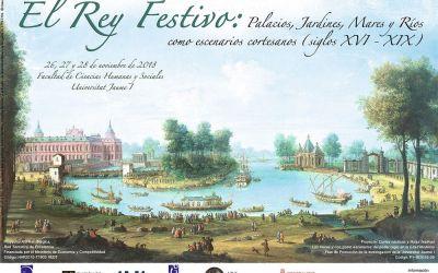 EL REY FESTIVO: PALACIOS, JARDINES, MARES Y RÍOS COMO ESCENARIOS CORTESANOS (SIGLOS XVI – XIX)