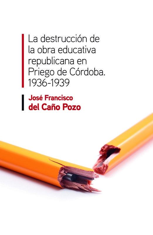 """NOVEDAD EDITORIAL ACONCAGUA LIBROS """"LA DESTRUCCIÓN DE LA OBRA EDUCATIVA REPUBLICANA EN PRIEGO DE CÓRDOBA. 1936-1939"""", FRANCISCO DEL CAÑO POZO"""