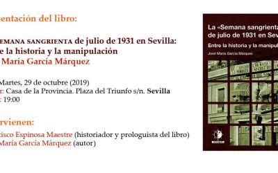 PRESENTACIÓNN DE «LA 'SEMANA SANGRIENTA' DE JULIO DE 1931 EN SEVILLA. ENTRE LA HISTORIA Y LA MANIPULACIÓN»
