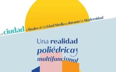 CONGRESO INTERNACIONAL: UNA REALIDAD POLIÉDRICA Y MULTIFUNCIONAL: LA CIUDAD A FINALES DE LA EDAD MEDIA Y DURANTE LA MODERNIDAD