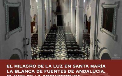 EL MILAGRO DE LA LUZ EN SANTA MARÍA LA BLANCA DE FUENTES DE ANDALUCÍA. CLAVES DE LA ARQUITECTURA MUDÉJAR EN LA CAMPIÑA SEVILLANA