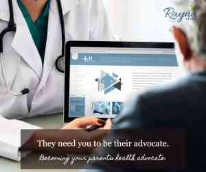 They need you to be their medical advocate