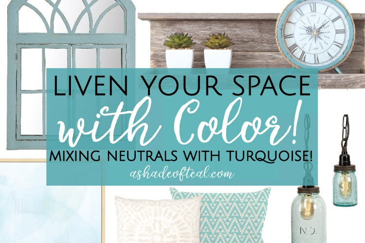 Liven your Space with Color! Mixing Neutrals with Turquoise.