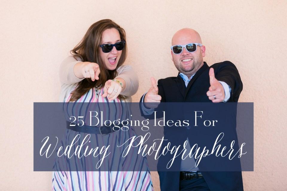 25 blogging ideas for wedding photographers