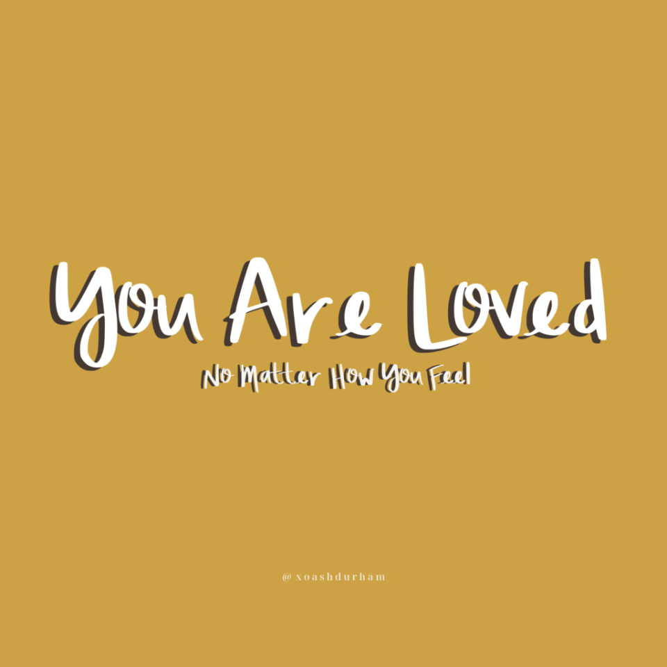 you are loved no matter how you feel quote