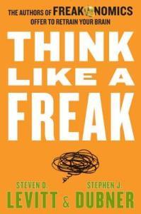 Book Summary: Think like a freak by Steven Levitt and Stephen Dubner