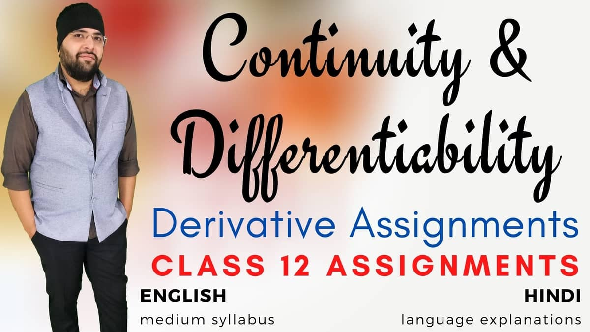 Continuity and Differentiability (Derivative Assignments) Class 12 Assignments