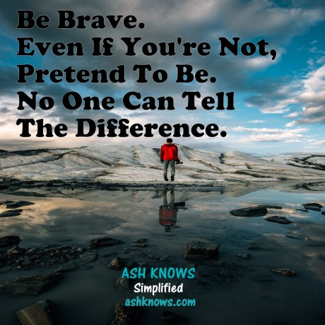Be Brave - ASH KNOWS