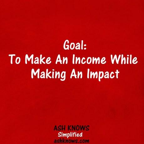 Make Income While Making Impact - ASH KNOWS