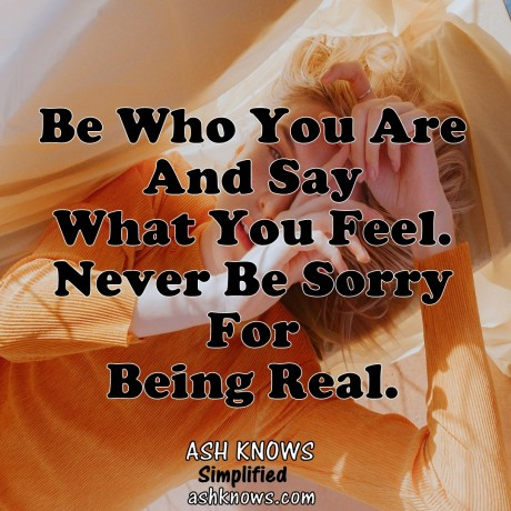 Never Feel Sorry for Being Real - ASH KNOWS
