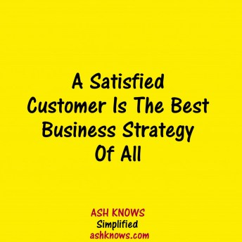 A Satisfied Customer is the Best Strategy of All - ASH KNOWS