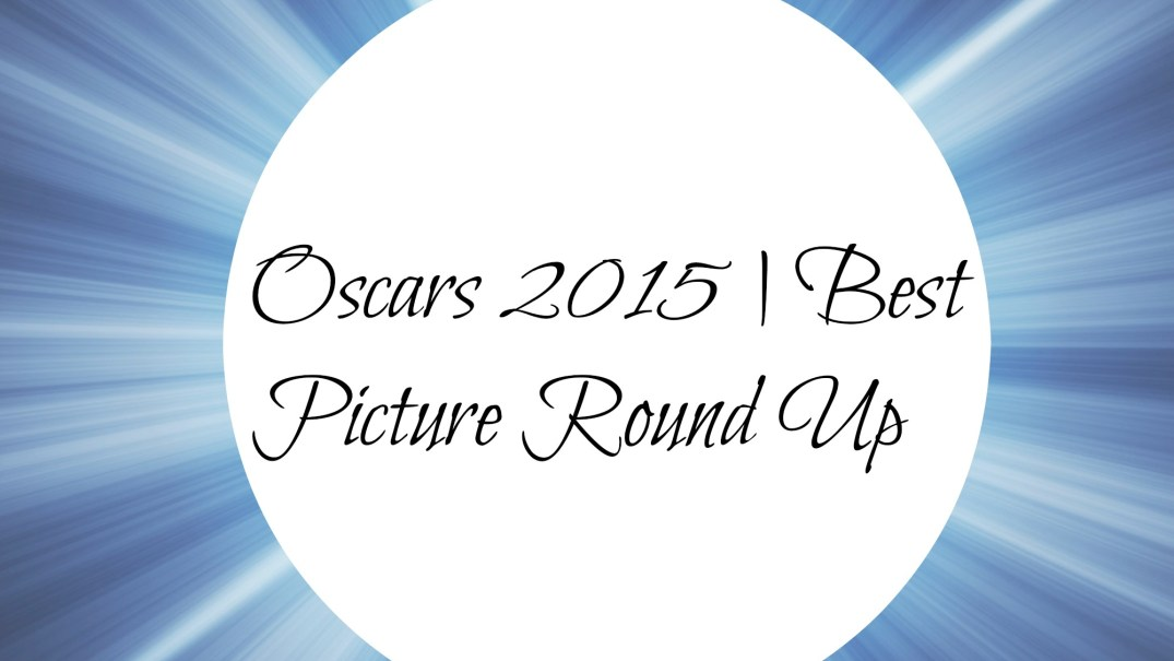 Oscars 2015 | Best Picture Round Up