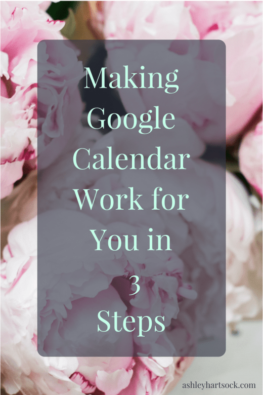 Making Google Calendar Work for You in 3 Steps