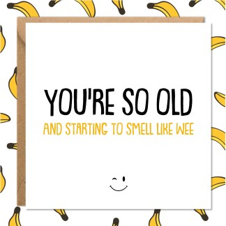 You're so old Rude Birthday Card