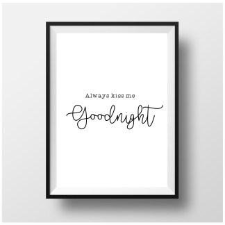 Always Kiss Me Goodnight Print