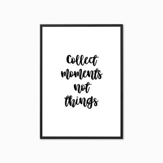 collect moments, not things print