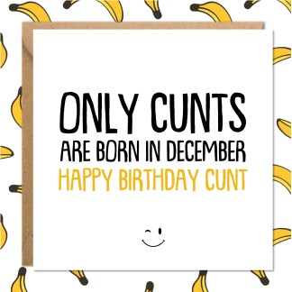 Only cunts are born in december