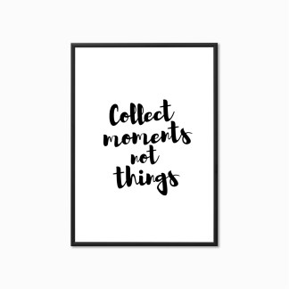 Typography Print 'Collect Moments Not Things'