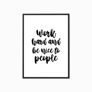 Typography Print 'Work Hard and be Nice to People'