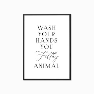'Was Your Hands you Filthy Animal' Bathroom Print