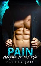 Blame It on the Pain May 23, 2016 by Ashley Jade