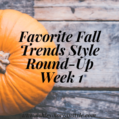 Favorite Fall Trends Style Round-Up | Week 1