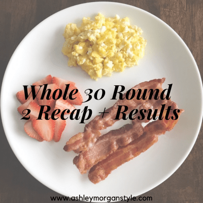 Whole 30 Round 2 Recap + Results