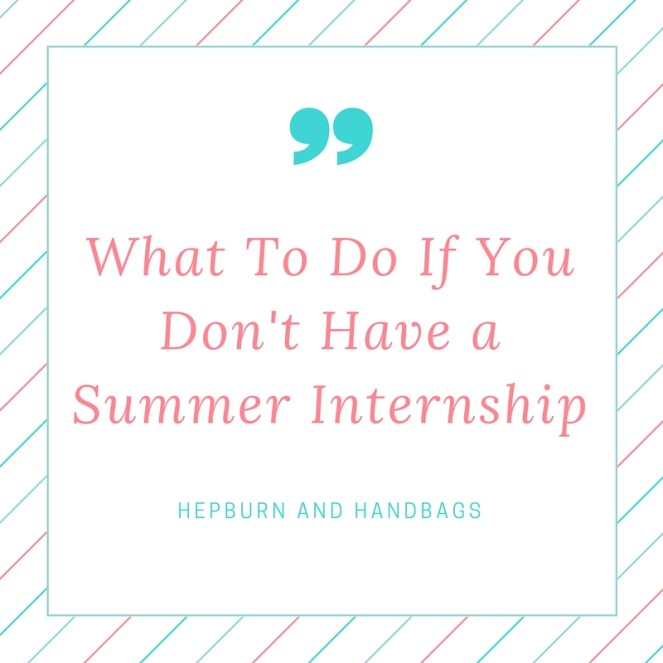 What To Do If You Don't Have a Summer Internship