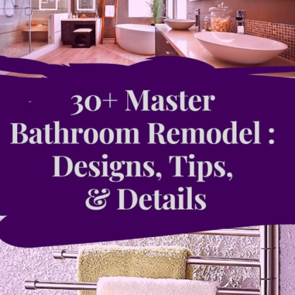 30+ Master Bathroom Remodel : Designs, Tips, & Details