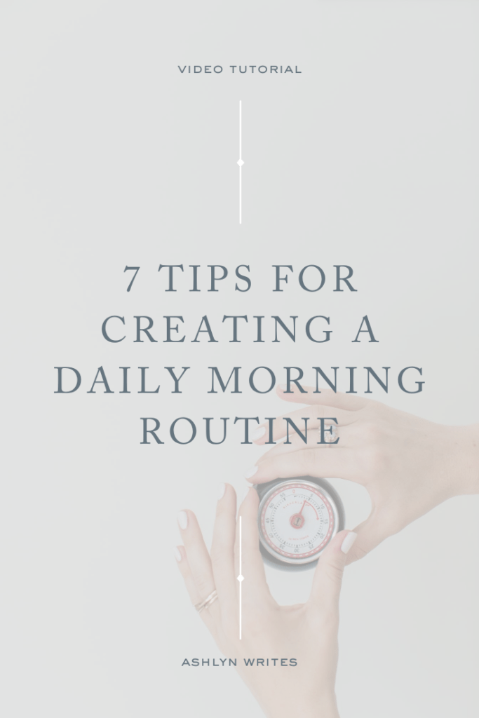 7 Tips for Creating a Daily Morning Routine- Ashlyn Writes