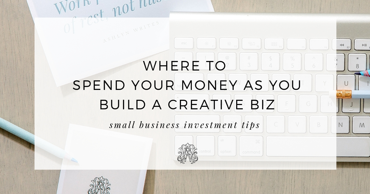 Where to Spend Your Money as You Build a Creative Biz: Small