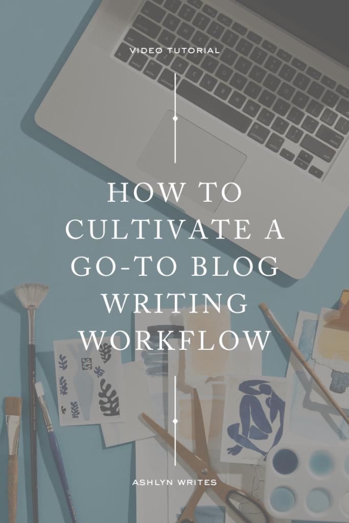 Cultivate a Blogging Workflow - Ashlyn Writes
