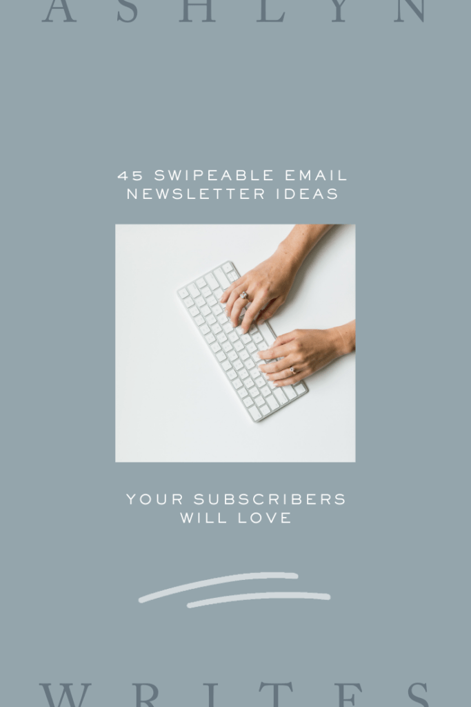 45 Swipeable Email Newsletter Ideas Your Subscribers Will Love - Ashlyn Writes