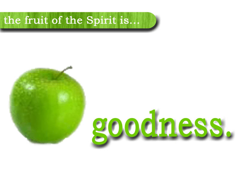 THE FRUIT OF THE SPIRIT – GOODNESS