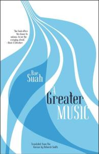 A Greater Music, Suah Bae. Deborah Smith (trans) (Open Letter, October 2016)