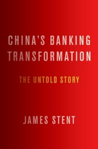 China's Banking Transformation: The Untold Story, Jim Stent (Oxford University Press, December 2016)
