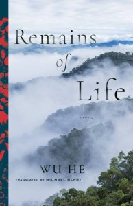 Remains of Life, Wu He, Michael Berry (trans) (Columbia University Press, April 2017)