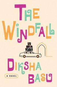 The Windfall, Diksha Basu (Bloomsbury, July 2017; Crown, July 2017)