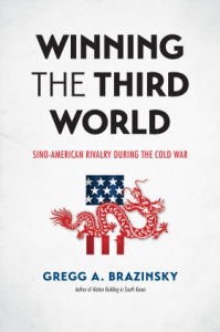 Winning the Third World: Sino-American Rivalry during the Cold War, Gregg A. Brazinsky (University of North Carolina Press, April 2017)